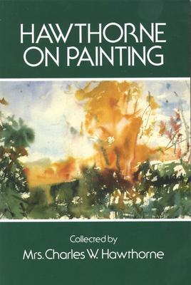 Hawthorne on Painting - Hawthorne, Charles W., Mrs., and Hawthorne, J.