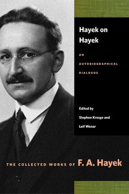 Hayek on Hayek: An Autobiographical Dialogue - Hayek, F A, and Kresge, Stephen (Editor)