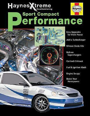 Haynes Xtreme Customizing Sport Compact Performance - Haynes Publishing, and Storer, Jay, and Haynes, John