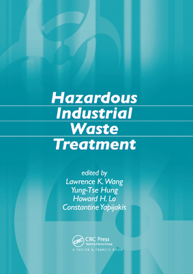 Hazardous Industrial Waste Treatment - Wang, Lawrence K., and Hung, Yung-Tse, and Lo, Howard H.