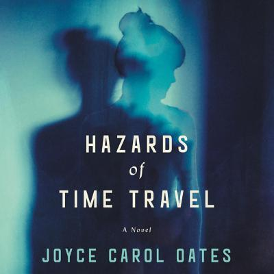 Hazards of Time Travel - Oates, Joyce Carol, and Arndt, Andi (Read by)