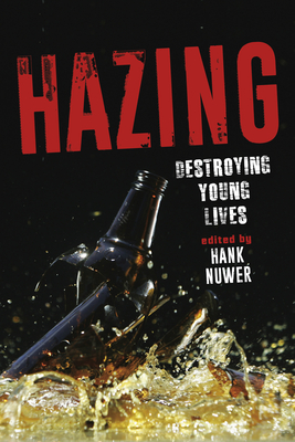 Hazing: Destroying Young Lives - Nuwer, Hank (Editor), and Allan, Elizabeth (Contributions by), and Apgar, Travis (Contributions by)
