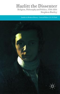 Hazlitt the Dissenter: Religion, Philosophy, and Politics, 1766-1816 - Burley, Stephen