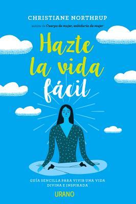 Hazte La Vida Facil - Northrup, Christiane, Dr., and Martai Paerez, Nauria