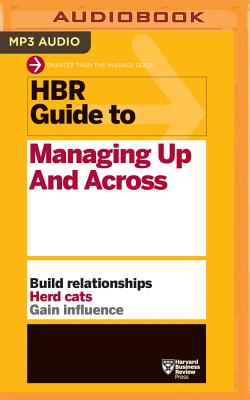 HBR Guide to Managing Up and Across - Harvard Business Review, and Yen, Jonathan (Read by)