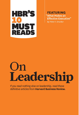 "Hbr's 10 Must Reads on Leadership (with Featured Article ""what Makes an Effective Executive,"" by Peter F. Drucker) - Review, Harvard Business, and Drucker, Peter F, and Goleman, Daniel, Prof."