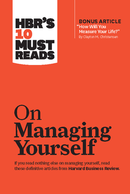 "Hbr's 10 Must Reads on Managing Yourself (with Bonus Article ""how Will You Measure Your Life?"" by Clayton M. Christensen) - Review, Harvard Business, and Drucker, Peter F, and Christensen, Clayton M"