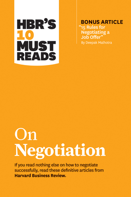 Hbr's 10 Must Reads on Negotiation (with Bonus Article 15 Rules for Negotiating a Job Offer by Deepak Malhotra) - Review, Harvard Business, and Kahneman, Daniel, and Malhotra, Deepak