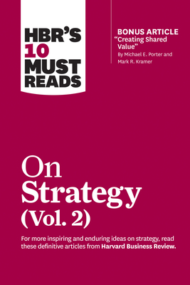 Hbr's 10 Must Reads on Strategy, Vol. 2 (with Bonus Article Creating Shared Value by Michael E. Porter and Mark R. Kramer) - Review, Harvard Business, and Porter, Michael E, and Lafley, A G
