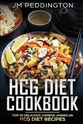 HCG Diet Cookbook: Top 50 Delicious Chinese-American HCG Diet Recipes - Peddington, Jm