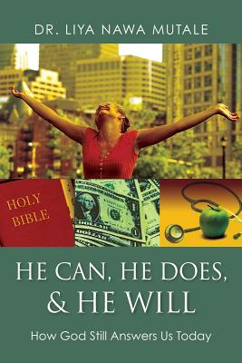 He Can, He Does, & He Will: How God Still Answers Us Today - Mutale, Liya Nawa