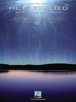 He Is Exalted: Music for Blended Worship - Hal Leonard Publishing Corporation (Creator)