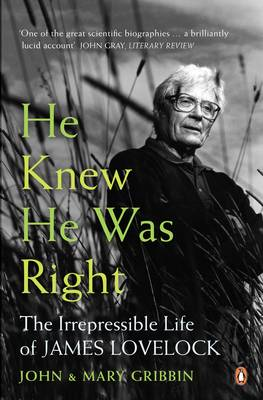 He Knew He Was Right: The Irrepressible Life of James Lovelock - Gribbin, John