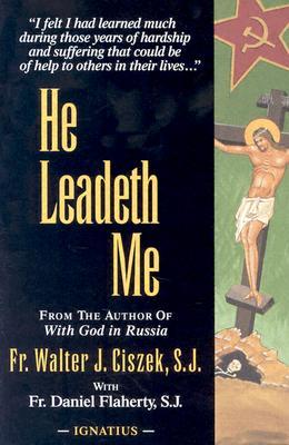 He Leadeth Me - Ciszek, Walter J, and Ciszek S J, Fr Walter, and Flaherty, Daniel L