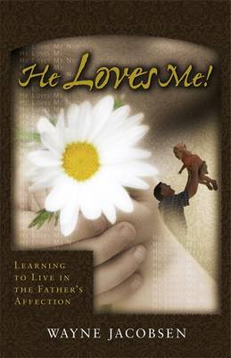 He Loves Me!: Learning to Live in the Father's Affection - Jacobsen, Wayne