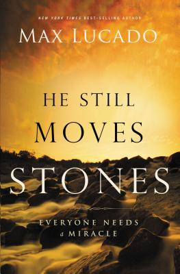 He Still Moves Stones: Everyone Needs a Miracle - Lucado, Max