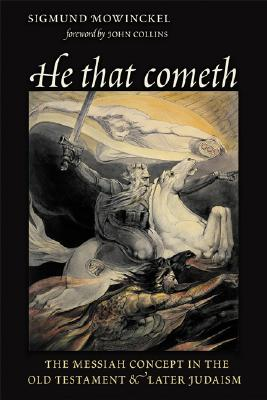 He That Cometh: The Messiah Concept in the Old Testament and Later Judaism - Mowinckel, Sigmund