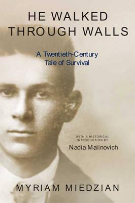 He Walked Through Walls: A Twentieth-Century Tale of Survival - Miedzian, Myriam