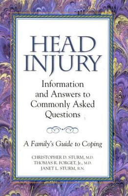 Head Injury: Information and Answers to Commonly Asked Questions: A Family's Guide to Coping - Sturm, Christopher, and Forget, Thomas, and Sturm, Janet L