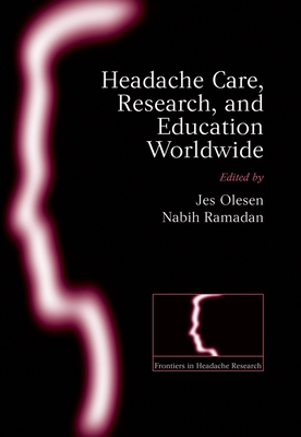 Headache Care, Research and Education Worldwide - Olesen, Jes, MD, PhD (Editor), and Ramadan, Nabig (Editor)