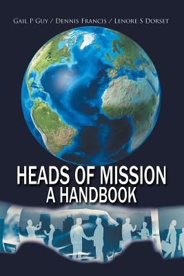 Heads of Mission: A Handbook - Guy, Gail P, and Francis, Dennis, and Dorset, Lenore S