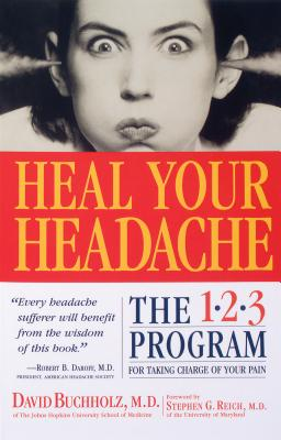 Heal Your Headache: The 1-2-3 Program for Taking Charge of Your Headaches - Buchholz, David, Dr., M.D., and Reich, Stephen G, Dr., M.D. (Foreword by)