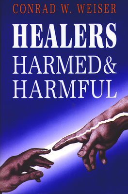 Healers Harmed and Harmful - Weiser, Conrad