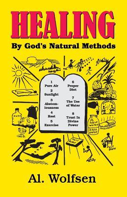 Healing by God's Natural Methods - Wolfsen, Al