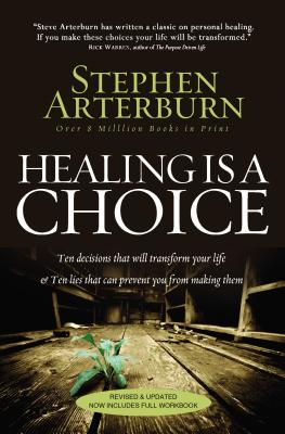 Healing Is a Choice: Ten Decisions That Will Transform Your Life & Ten Lies That Can Prevent You from Making Them - Arterburn, Stephen