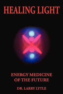 Healing Light: Energy Medicine of the Future - Lytle, Larry
