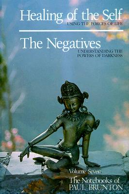 Healing of the Self / the Negatives: Healing of the Self / The Negatives v. 7 - Brunton, Paul