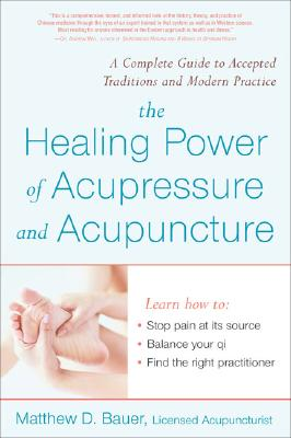 Healing Power of Acupressure and Acupuncture - Bauer, Matthew