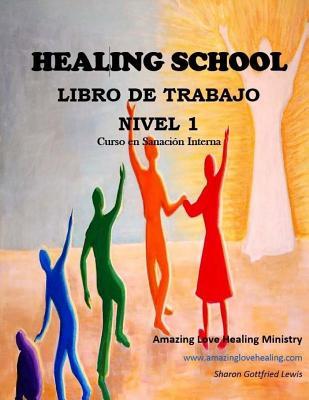 Healing School Libro de Trabajo Nivel 1: Curso en Sanación Interna - Lewis, Sharon L