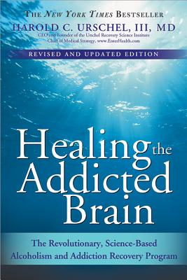 Healing the Addicted Brain: The Revolutionary, Science-Based Alcoholism and Addiction Recovery Program - Urschel, Harold C, III