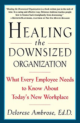 Healing the Downsized Organization: What Every Employee Needs to Know about Today's New Workplace - Ambrose, Delorese, Ed.D. (Editor)