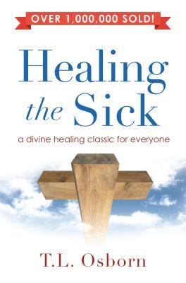 Healing the Sick: A Living Classic - Osborn, T L