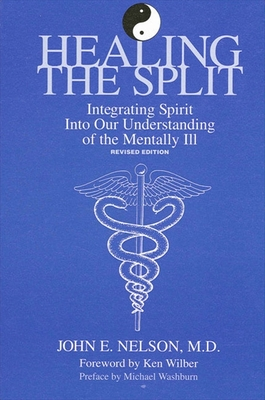 Healing the Split: Integrating Spirit Into Our Understanding of the Mentally Ill, Revised Edition (Rev) - Nelson, John E, and Washburn, Michael (Preface by)