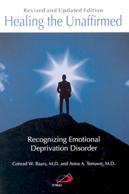 Healing the Unaffirmed: Recognizing Emotional Deprivation Disorder - Baars, Conrad W, MD