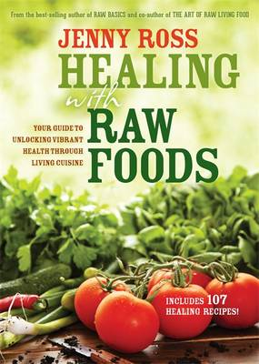 Healing with Raw Foods: Your Guide to Unlocking Vibrant Health Through Living Cuisine - Ross, Jenny