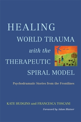 Healing World Trauma with the Therapeutic Spiral Model - Hudgins, Kate (Editor), and Toscani, Francesca (Editor)