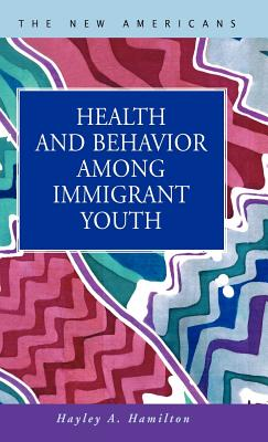 Health and Behavior Among Immigrant Youth - Hamilton, Hayley A
