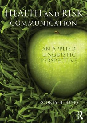 Health and Risk Communication: An Applied Linguistic Perspective - Jones, Rodney