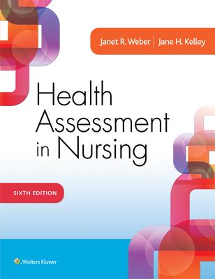 Health Assessment in Nursing - Weber, Janet R, RN, Edd, and Kelley, Jane H, RN, PhD