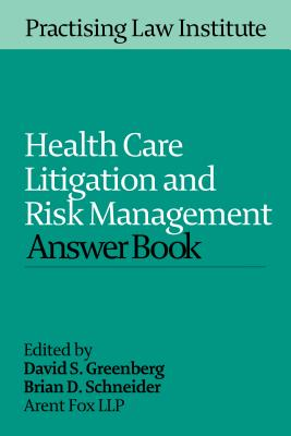 Health Care Litigation and Risk Management Answer Book 2015 - Greenberg, Davis S (Editor), and Schneider, Brian D (Editor)