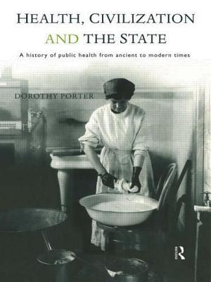 Health, Civilization and the State: A History of Public Health from Ancient to Modern Times - Porter, Dorothy