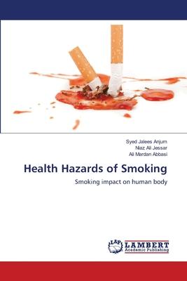 Health Hazards of Smoking - Anjum, Syed Jalees, and Jessar, Niaz Ali, and Abbasi, Ali Mardan