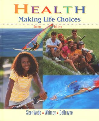 Health: Making Life Choices - Sizer-Webb, Frances, and Whitney, Eleanor Noss, Ph.D., R.D., and DeBruyne, Linda Kelly