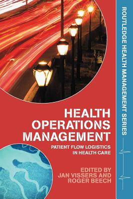 Health Operations Management: Patient Flow Logistics in Health Care - Vissers, Jan, and Beech, Roger