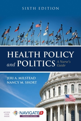 Health Policy and Politics: A Nurse's Guide - Milstead, Jeri A, and Short, Nancy M