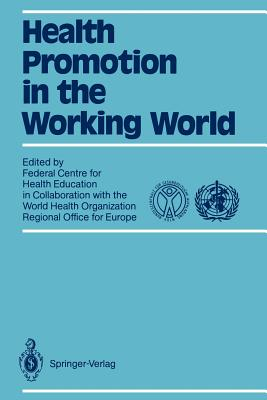 Health Promotion in the Working World: In Collaboration with World Health Organization Regional Office for Europe - Kaplun, Annette (Editor), and Wenzel, Eberhard (Editor)